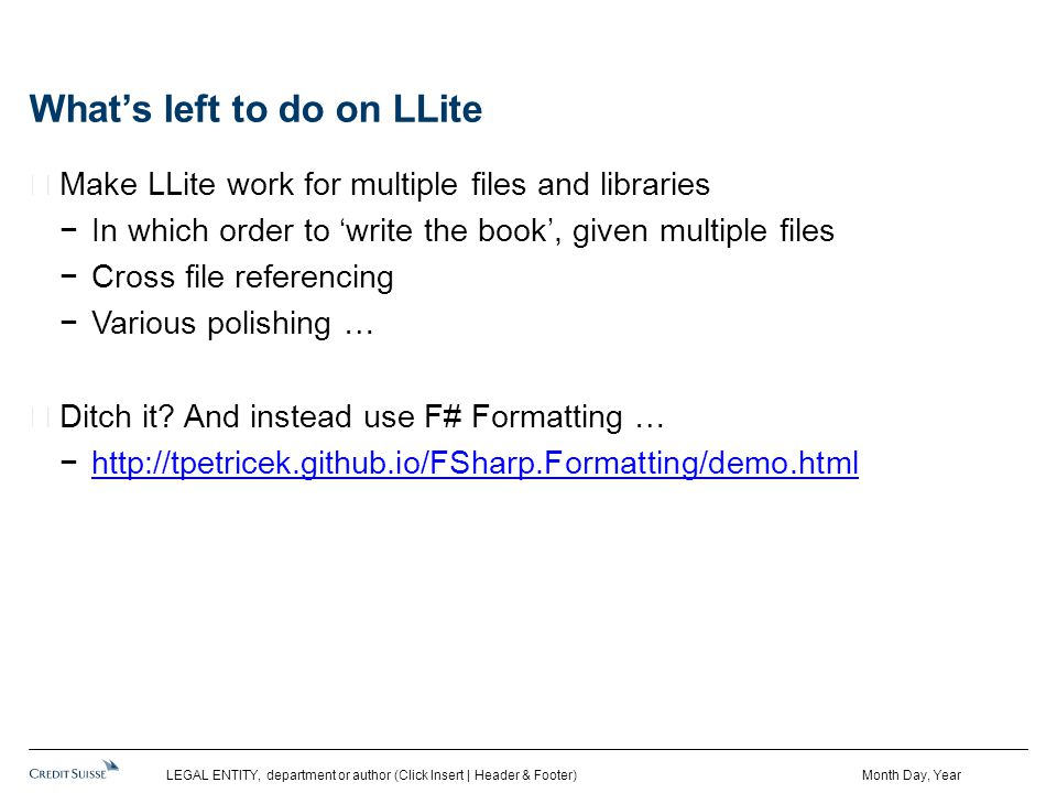 What's left to do on LLite Make LLite work for multiple files and libraries −In which order to 'write the book', given multiple files −Cross file referencing −Various polishing … Ditch it.