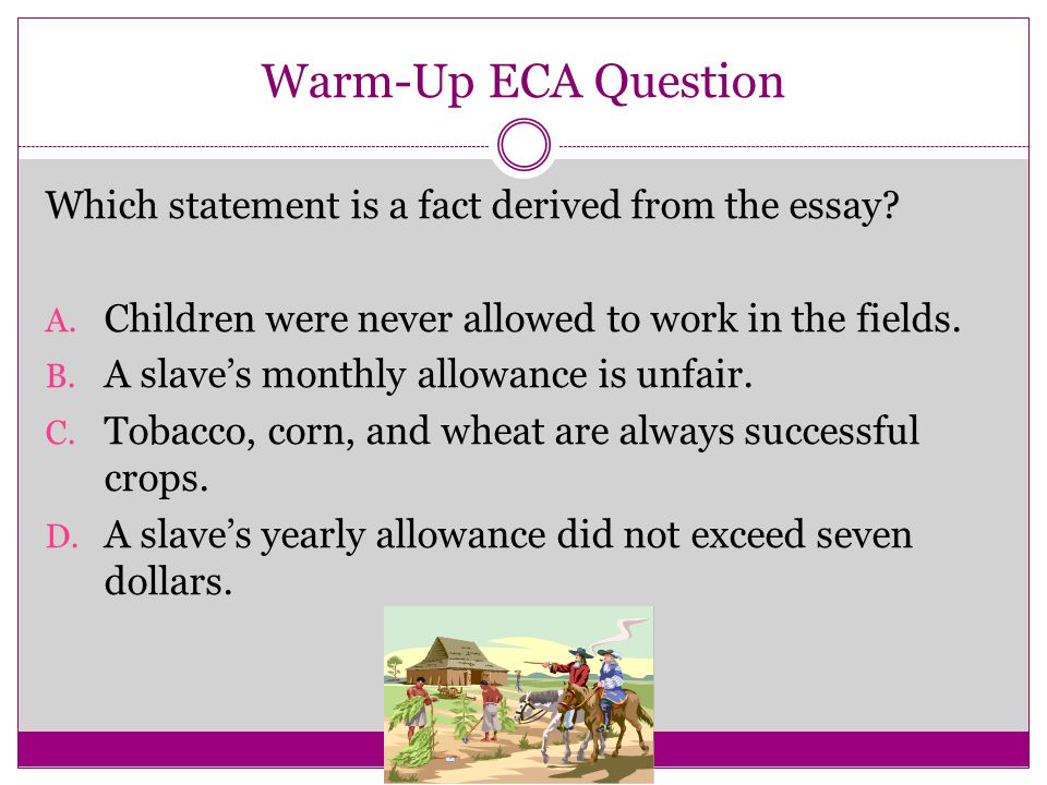Warm-Up ECA Question Which statement is a fact derived from the essay.