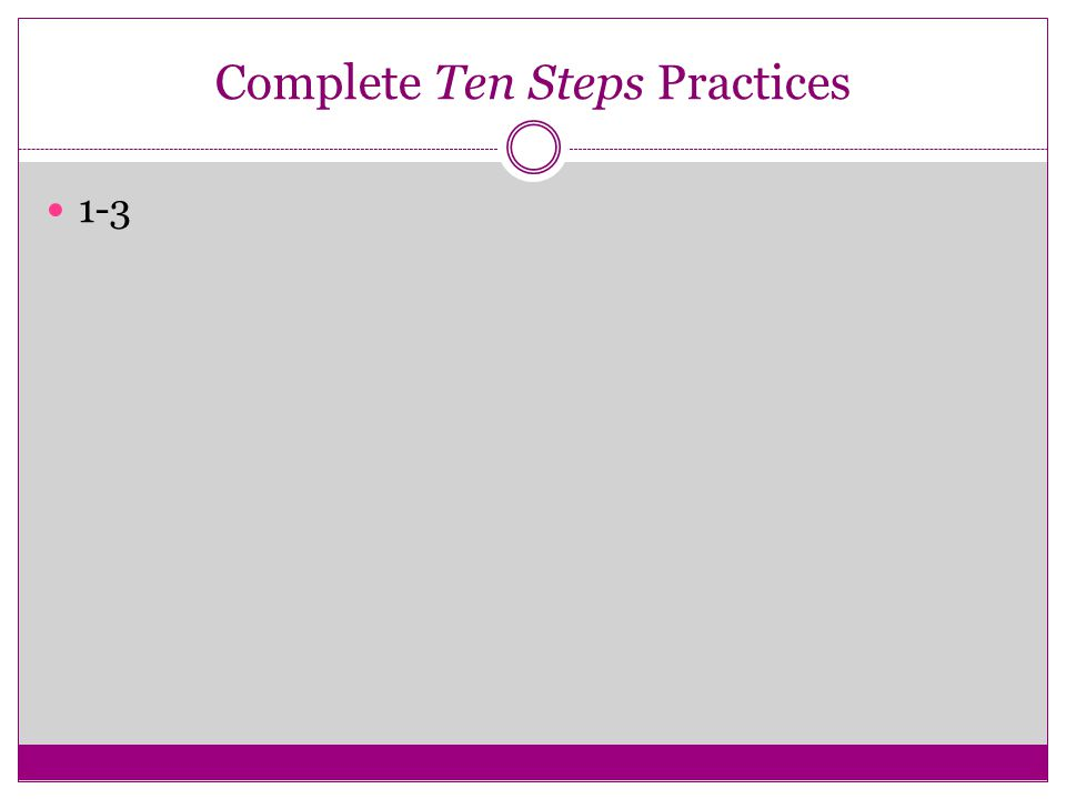 Complete Ten Steps Practices 1-3