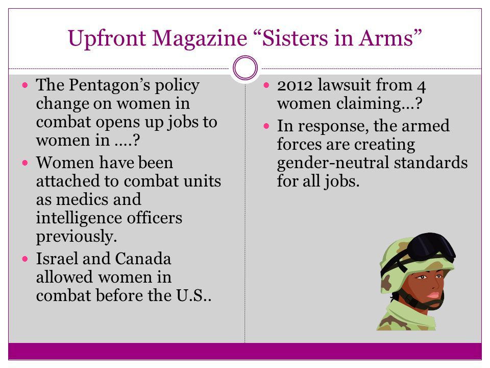 Upfront Magazine Sisters in Arms The Pentagon's policy change on women in combat opens up jobs to women in …..