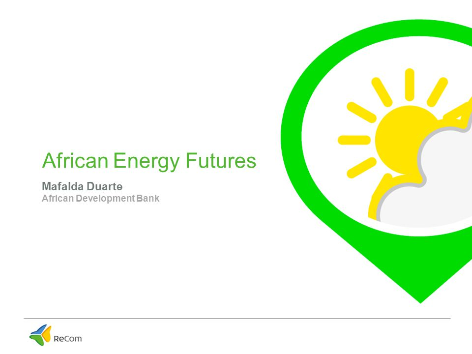 African Energy Futures Mafalda Duarte African Development Bank