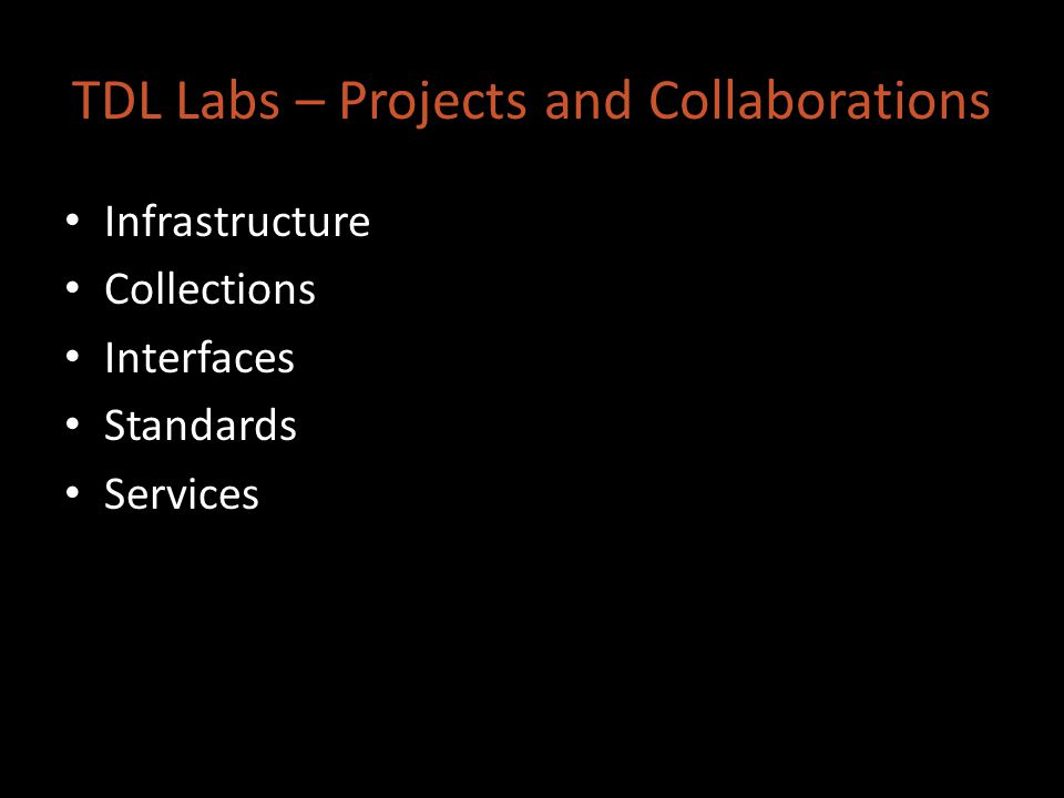 TDL Labs – Projects and Collaborations Infrastructure Collections Interfaces Standards Services