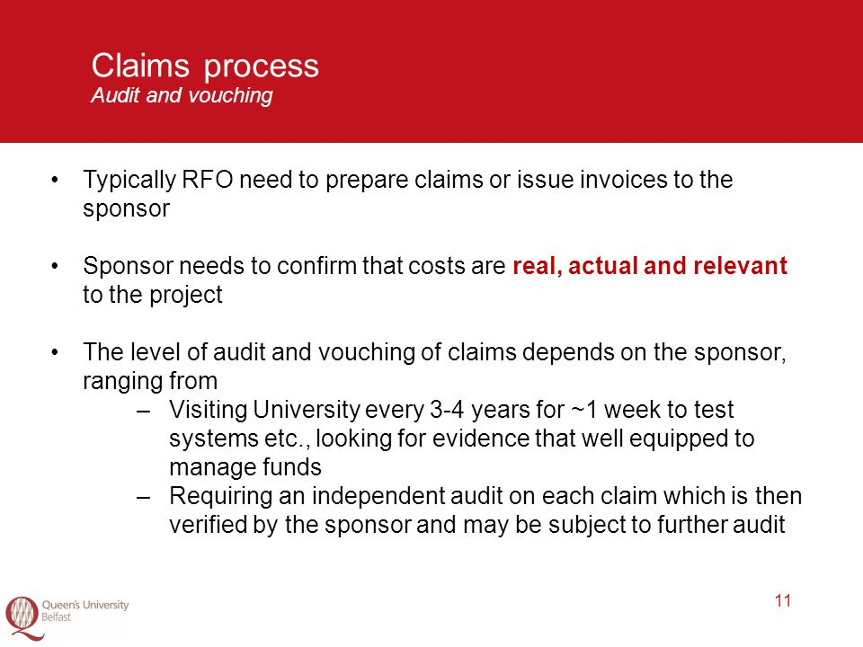 11 Claims process Audit and vouching Typically RFO need to prepare claims or issue invoices to the sponsor Sponsor needs to confirm that costs are rea