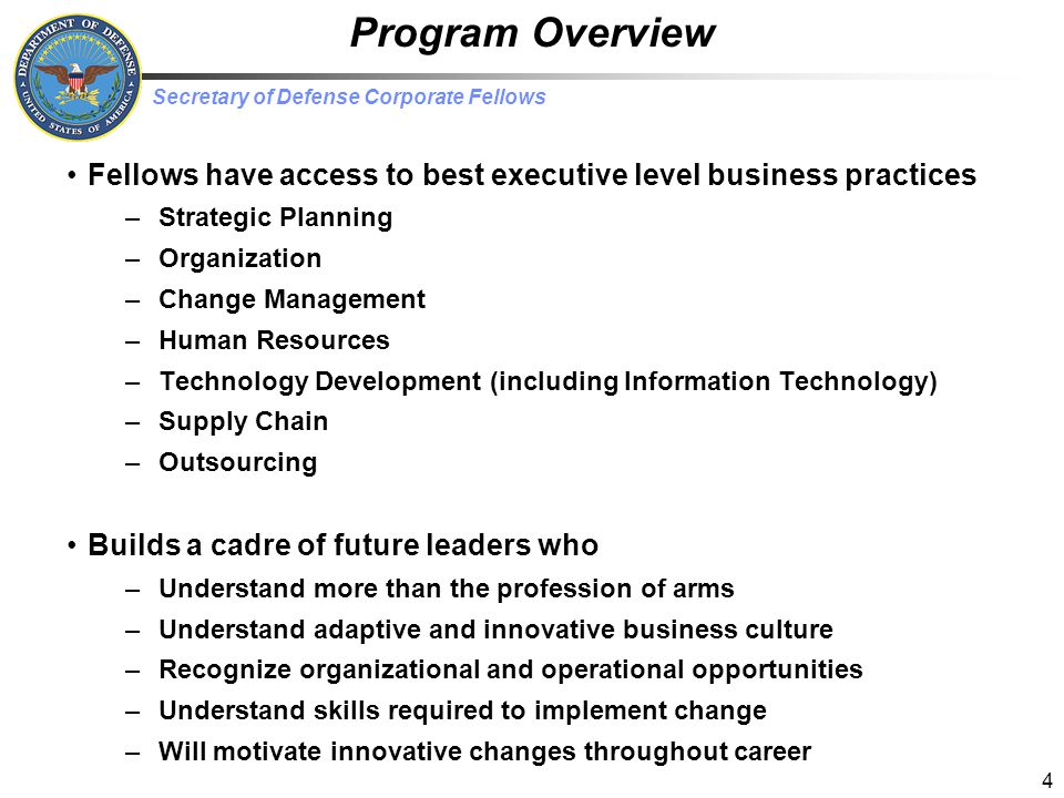 Secretary of Defense Corporate Fellows Program Overview Reports and Briefings – Monthly Reports and Professional Paper published at end of year – Mid and Year-end Briefings to Pentagon Leadership DEPSECDEF, VCJCS, Service Secretaries & Chiefs, 25+ others –Business insights relevant to DoD culture/operations –Recommended process/organization changes 5