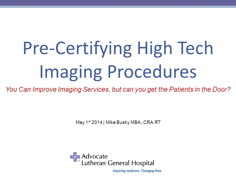Pre-Certifying High Tech Imaging Procedures You Can Improve Imaging Services, but can you get the Patients in the Door.