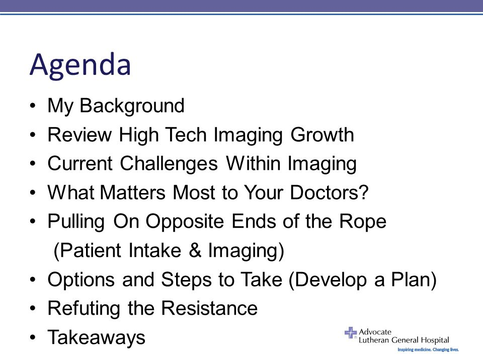 Agenda My Background Review High Tech Imaging Growth Current Challenges Within Imaging What Matters Most to Your Doctors.
