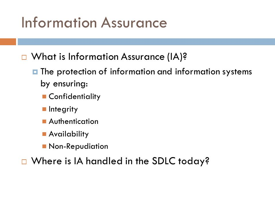 Information Assurance  What is Information Assurance (IA)?  The protection of information and information systems by ensuring: Confidentiality Integ