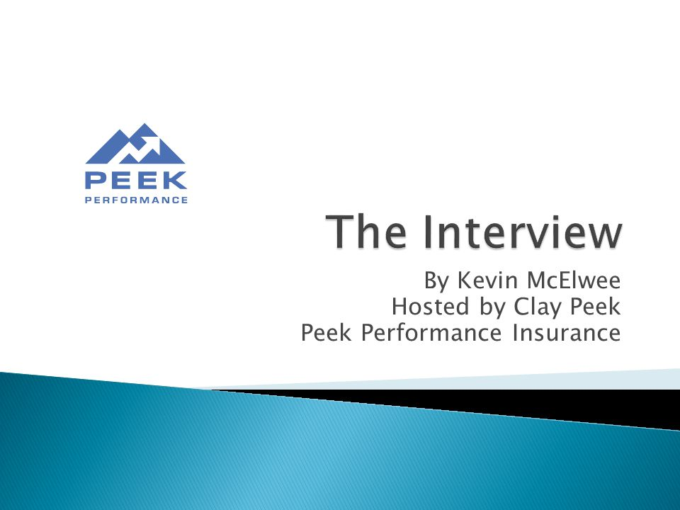 By Kevin McElwee Hosted by Clay Peek Peek Performance Insurance