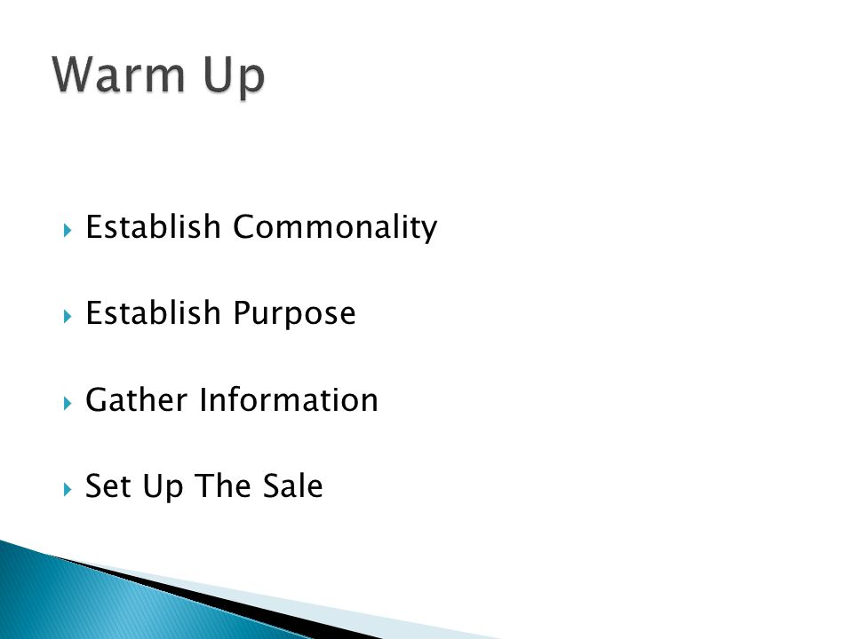  Establish Commonality  Establish Purpose  Gather Information  Set Up The Sale