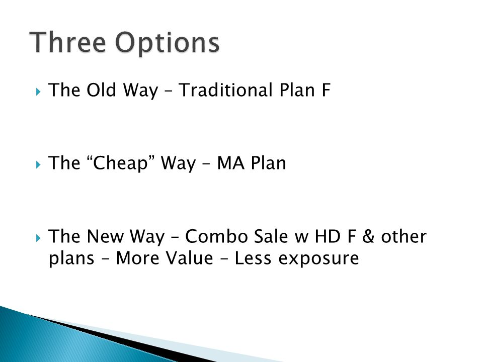 " The Old Way – Traditional Plan F  The ""Cheap"" Way – MA Plan  The New Way – Combo Sale w HD F & other plans – More Value – Less exposure"