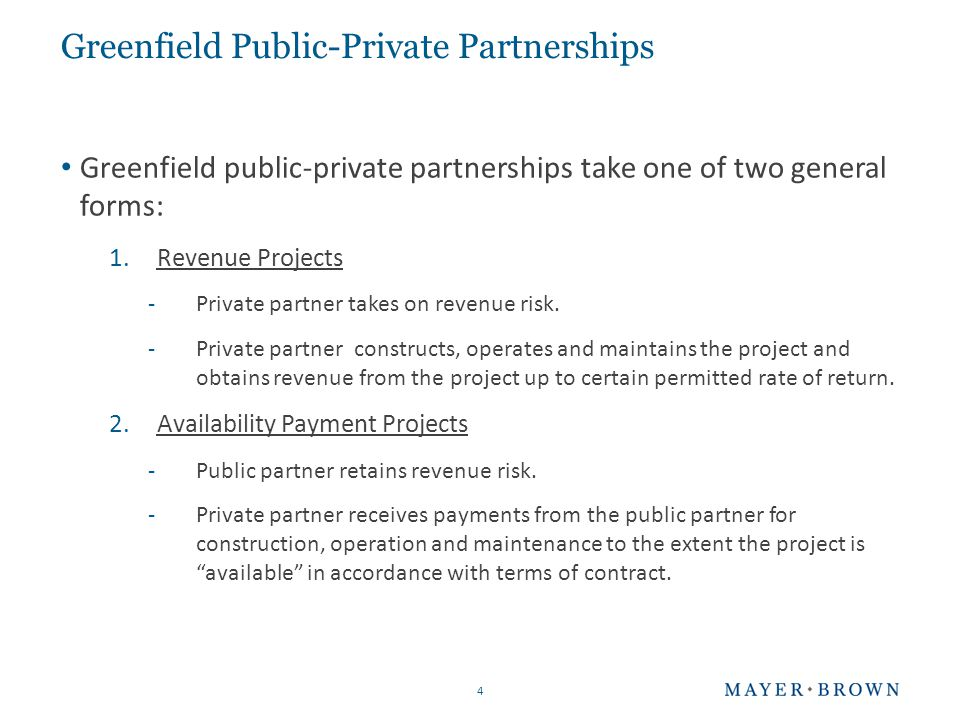 Greenfield Public-Private Partnerships Greenfield public-private partnerships take one of two general forms: 1.Revenue Projects -Private partner takes on revenue risk.