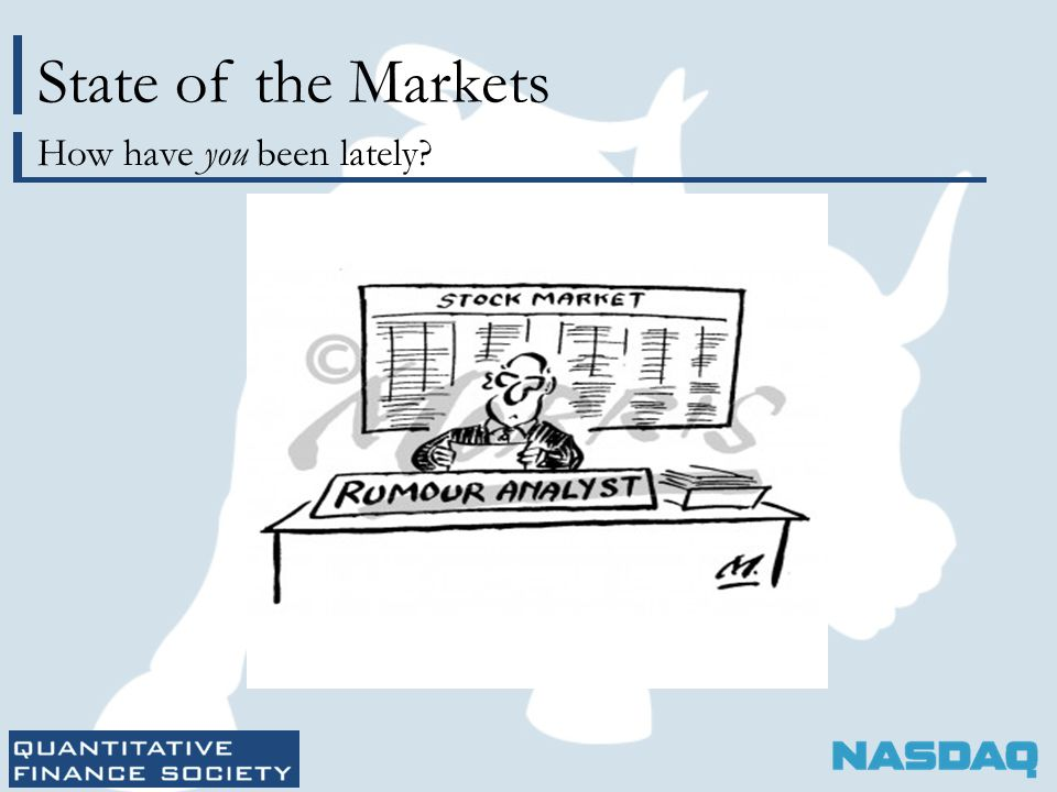 State of the Markets How have you been lately?