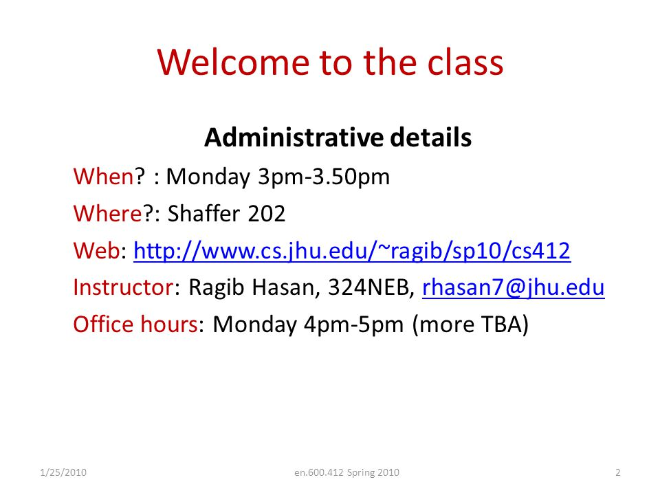 Welcome to the class Administrative details When.