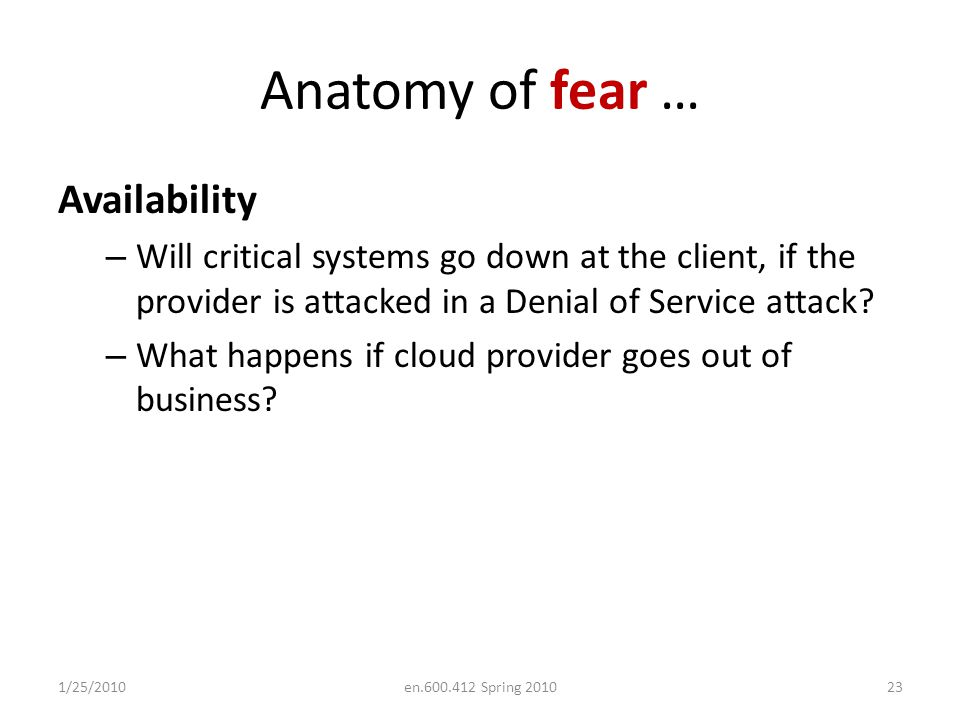 Anatomy of fear … Availability – Will critical systems go down at the client, if the provider is attacked in a Denial of Service attack.