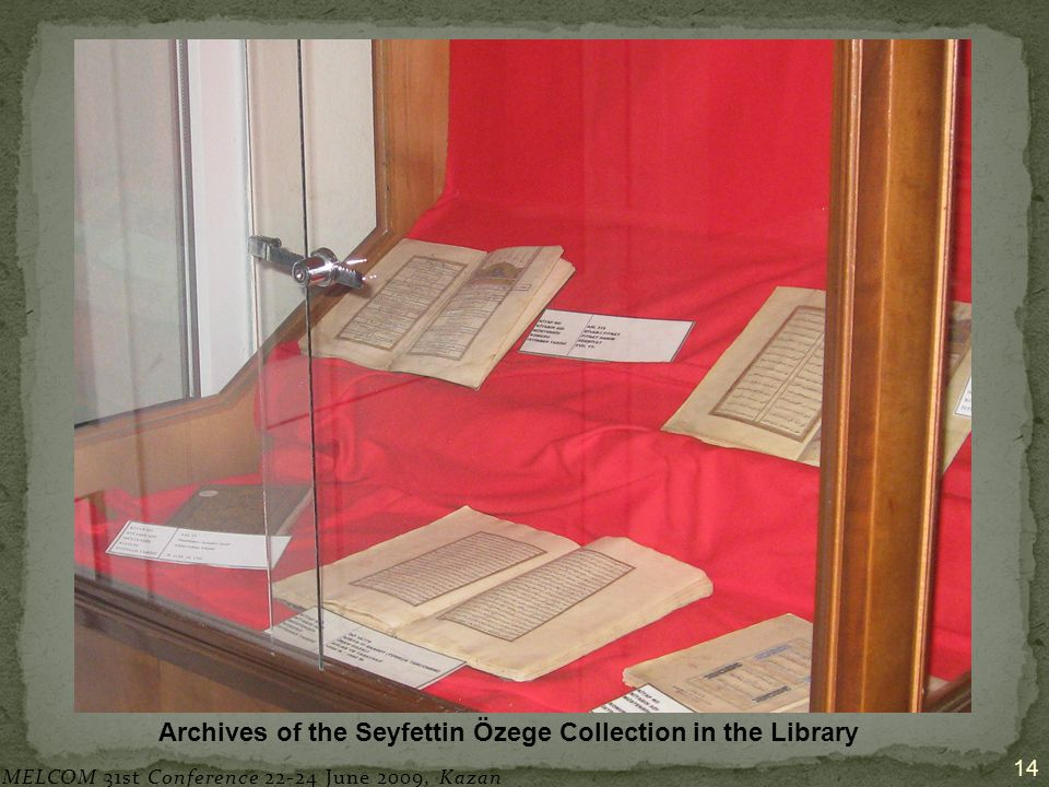 14 Archives of the Seyfettin Özege Collection in the Library MELCOM 31st Conference 22-24 June 2009, Kazan