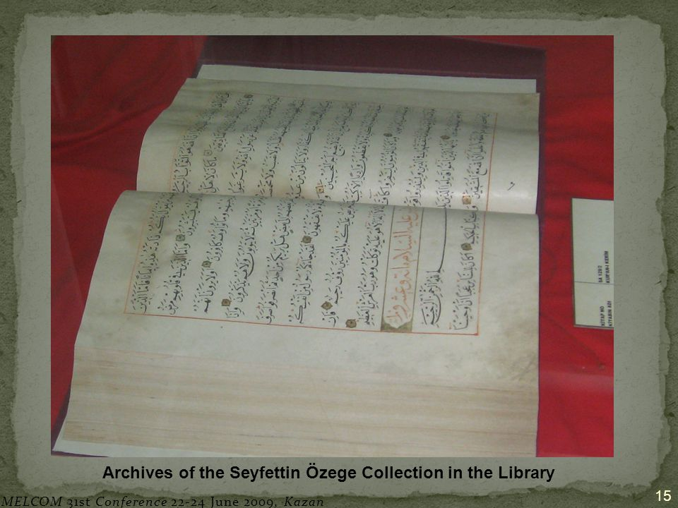 15 Archives of the Seyfettin Özege Collection in the Library MELCOM 31st Conference 22-24 June 2009, Kazan