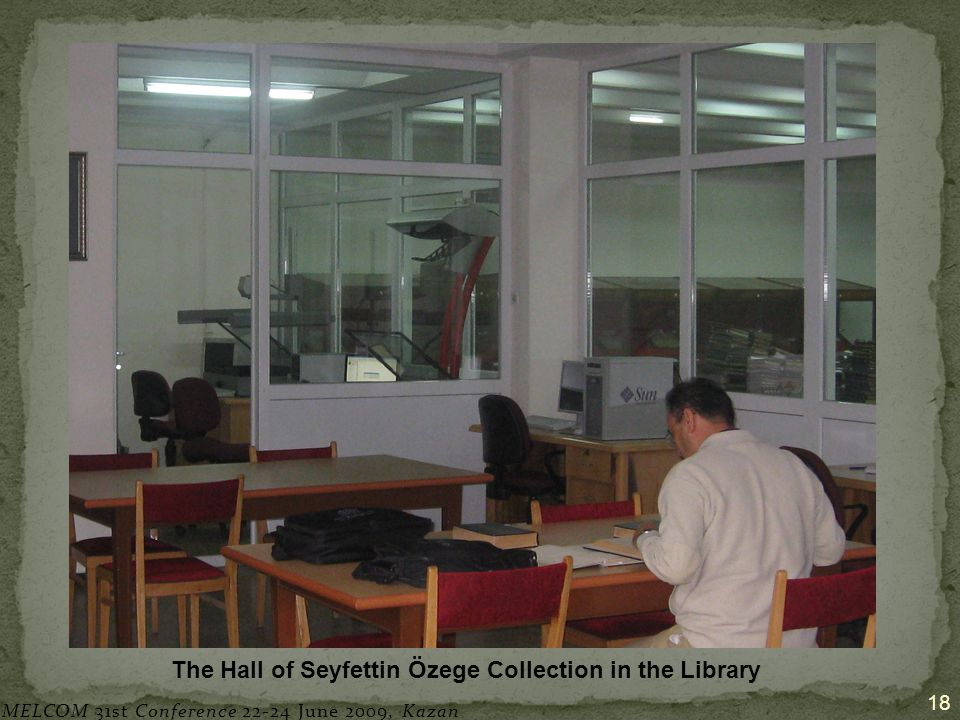 18 The Hall of Seyfettin Özege Collection in the Library MELCOM 31st Conference 22-24 June 2009, Kazan
