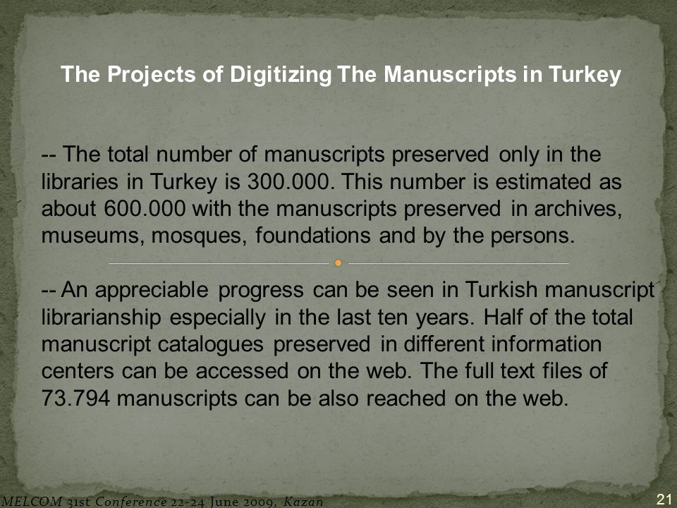 21 The Projects of Digitizing The Manuscripts in Turkey -- The total number of manuscripts preserved only in the libraries in Turkey is 300.000.