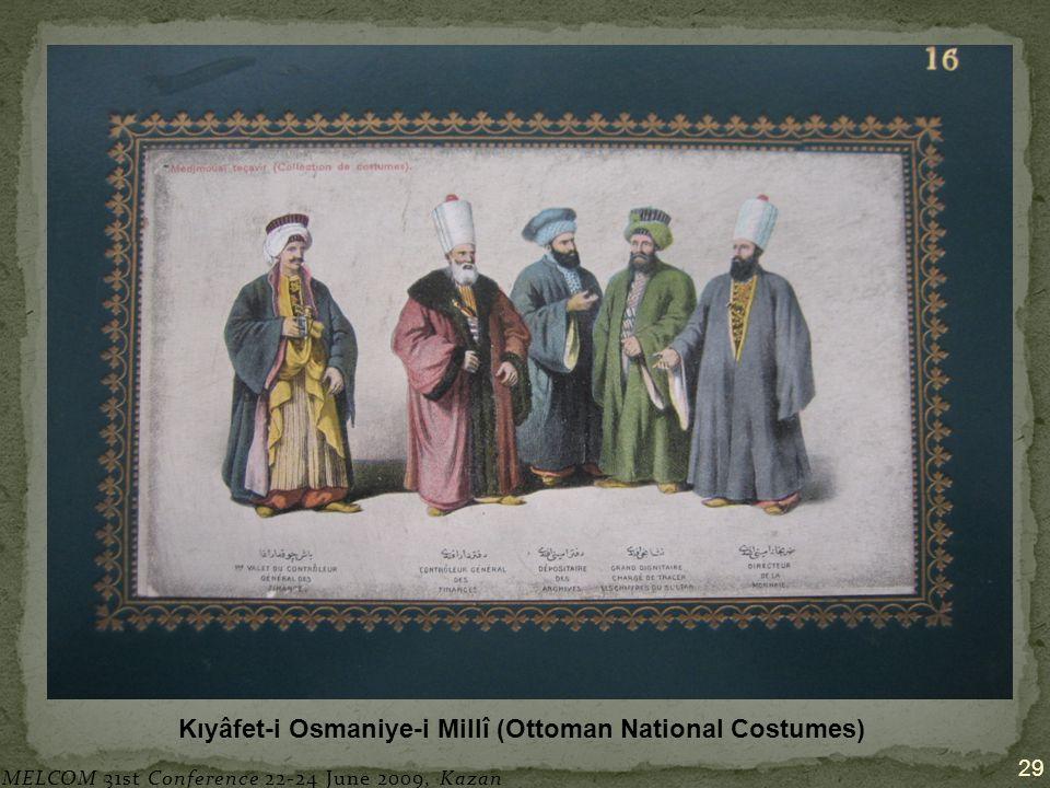 29 Kıyâfet-i Osmaniye-i Millî (Ottoman National Costumes) MELCOM 31st Conference 22-24 June 2009, Kazan