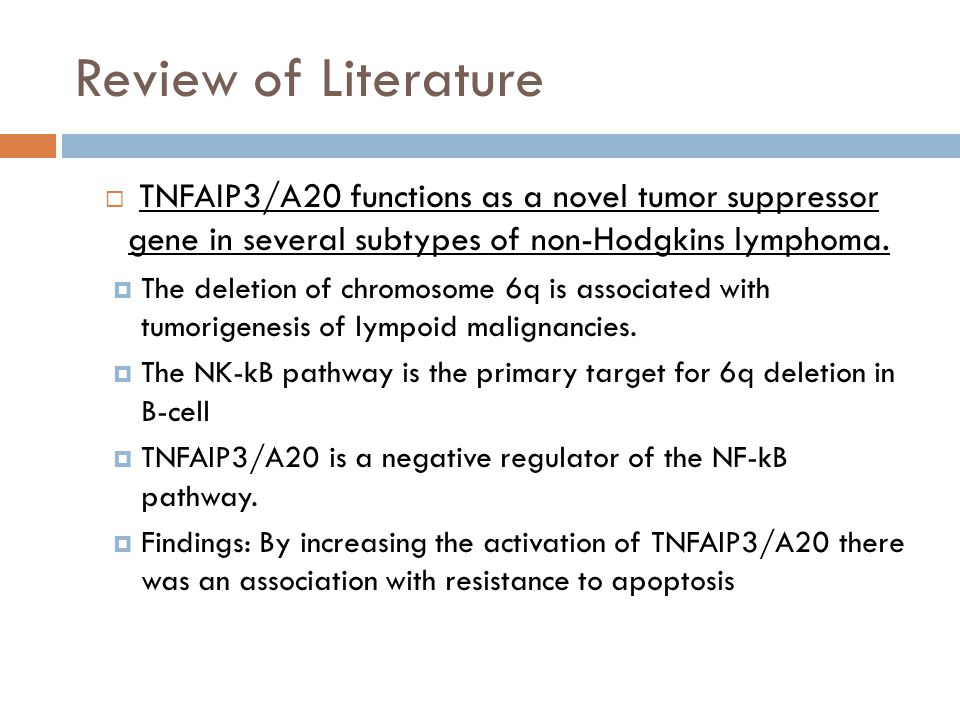 Review of Literature  TNFAIP3/A20 functions as a novel tumor suppressor gene in several subtypes of non-Hodgkins lymphoma.  The deletion of chromoso