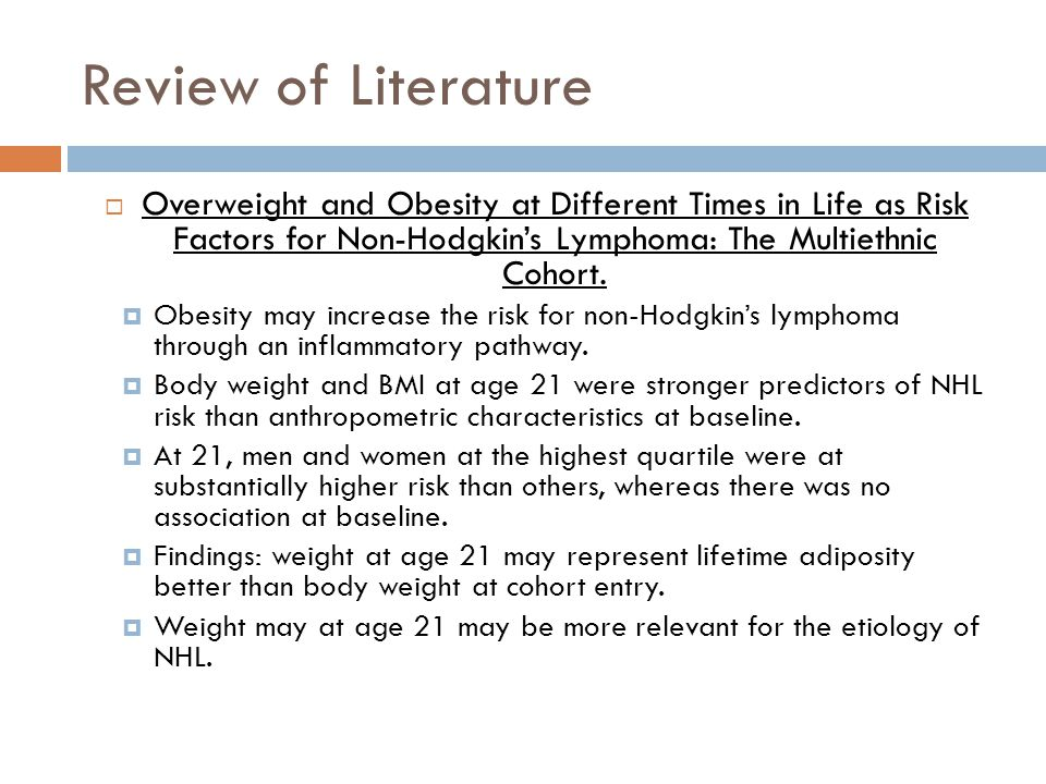 Review of Literature  Overweight and Obesity at Different Times in Life as Risk Factors for Non-Hodgkin's Lymphoma: The Multiethnic Cohort.  Obesity