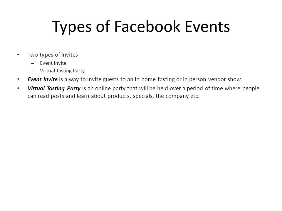 Types of Facebook Events Two types of Invites – Event Invite – Virtual Tasting Party Event invite is a way to invite guests to an in-home tasting or i
