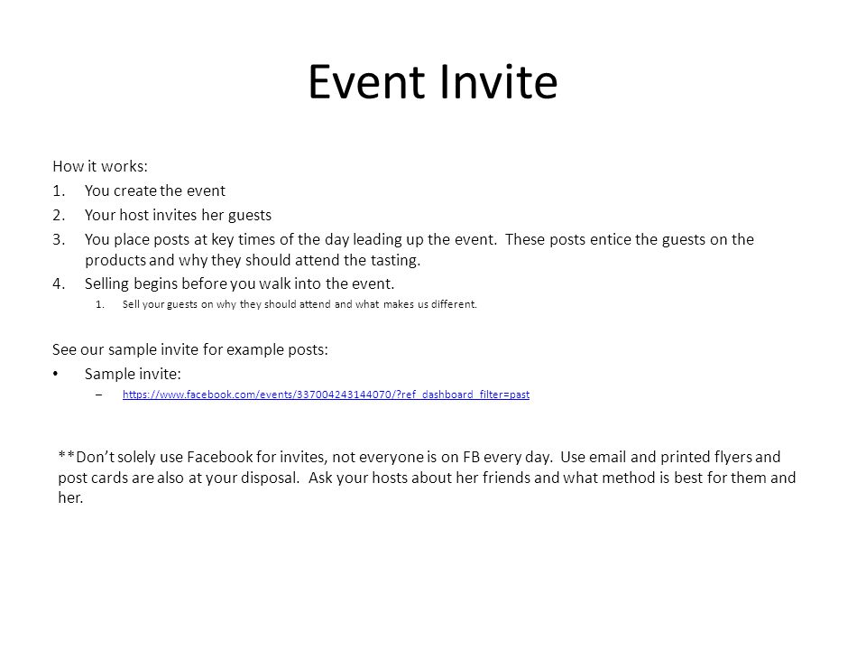 Event Invite How it works: 1.You create the event 2.Your host invites her guests 3.You place posts at key times of the day leading up the event. These