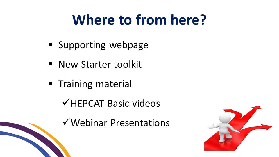  Supporting webpage  New Starter toolkit  Training material HEPCAT Basic videos Webinar Presentations Where to from here