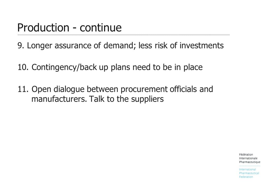 Production - continue 9. Longer assurance of demand; less risk of investments 10.