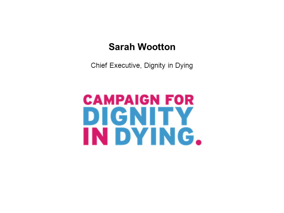Sarah Wootton Chief Executive, Dignity in Dying