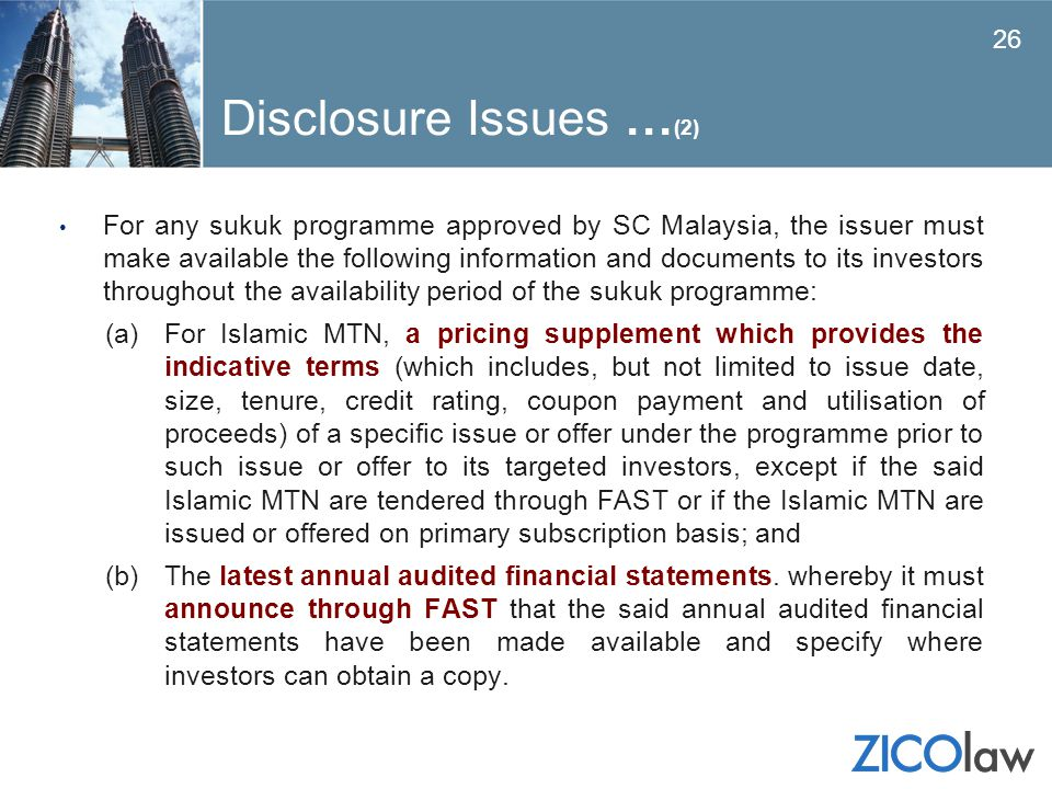 Disclosure Issues … (2) For any sukuk programme approved by SC Malaysia, the issuer must make available the following information and documents to its