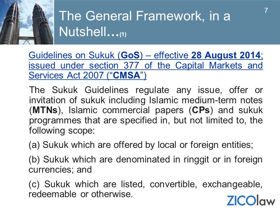 The General Framework, in a Nutshell… (1) Guidelines on Sukuk (GoS) – effective 28 August 2014; issued under section 377 of the Capital Markets and Se
