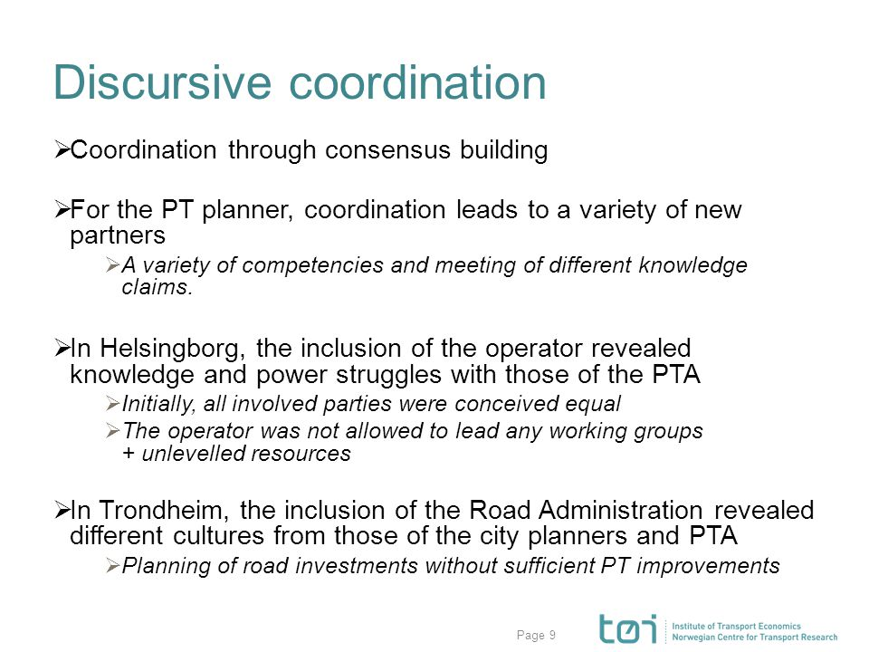 Page Discursive coordination  Coordination through consensus building  For the PT planner, coordination leads to a variety of new partners  A variety of competencies and meeting of different knowledge claims.