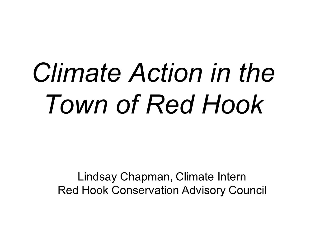 Climate Action in the Town of Red Hook Lindsay Chapman, Climate Intern Red Hook Conservation Advisory Council