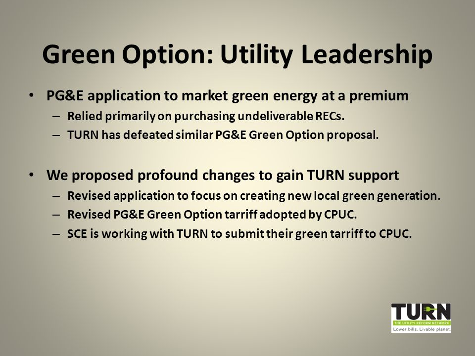 Green Option: Utility Leadership PG&E application to market green energy at a premium – Relied primarily on purchasing undeliverable RECs.