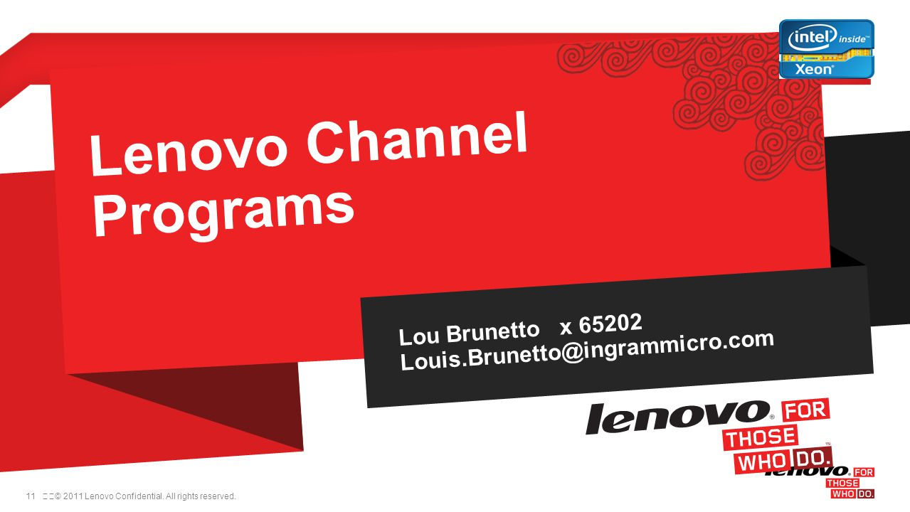 11© 2011 Lenovo Confidential. All rights reserved. Lenovo Channel Programs Lou Brunetto x 65202 Louis.Brunetto@ingrammicro.com