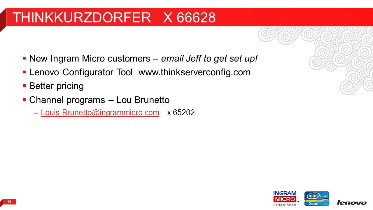 2012 LENOVO CONFIDENTIAL. ALL RIGHTS RESERVED. 14  New Ingram Micro customers – email Jeff to get set up!  Lenovo Configurator Tool www.thinkserverc