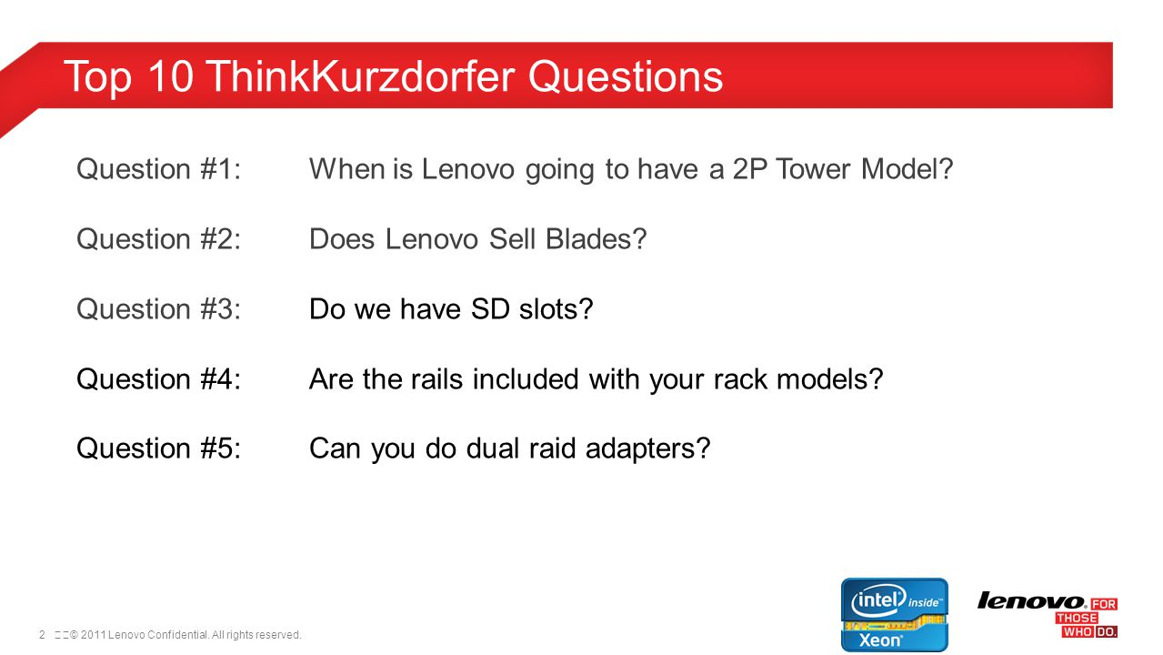 2© 2011 Lenovo Confidential. All rights reserved. Top 10 ThinkKurzdorfer Questions Question #1:When is Lenovo going to have a 2P Tower Model? Questi