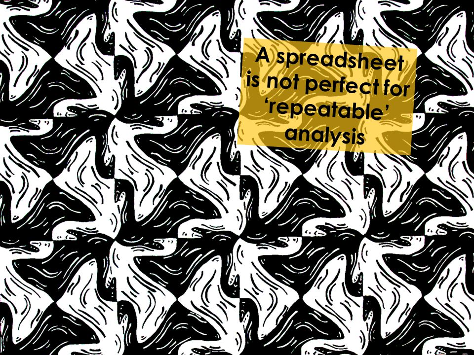 A spreadsheet is not perfect for 'repeatable' analysis
