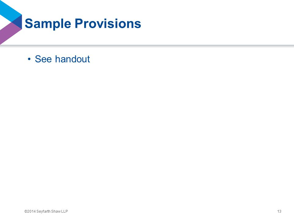 ©2014 Seyfarth Shaw LLP Sample Provisions See handout 13
