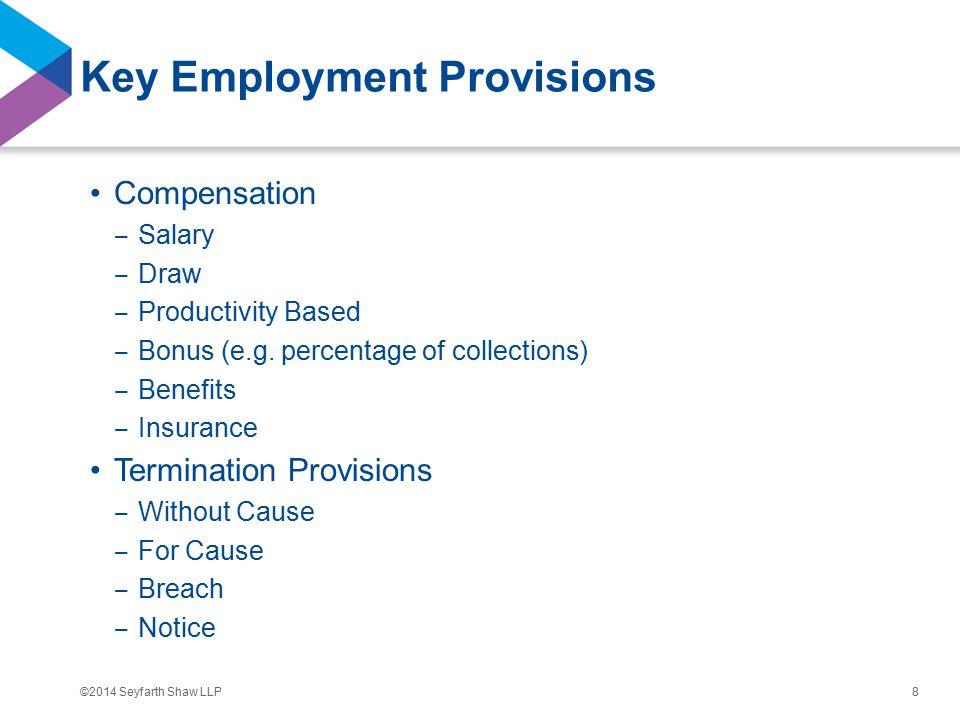 ©2014 Seyfarth Shaw LLP Key Employment Provisions Compensation ‒ Salary ‒ Draw ‒ Productivity Based ‒ Bonus (e.g.