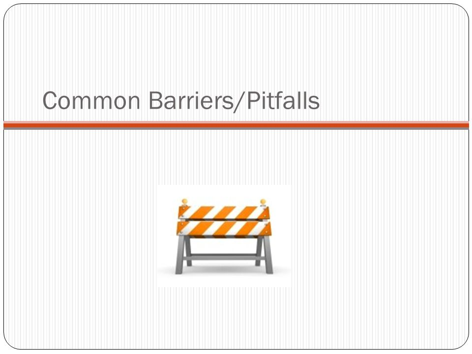 Common Barriers/Pitfalls