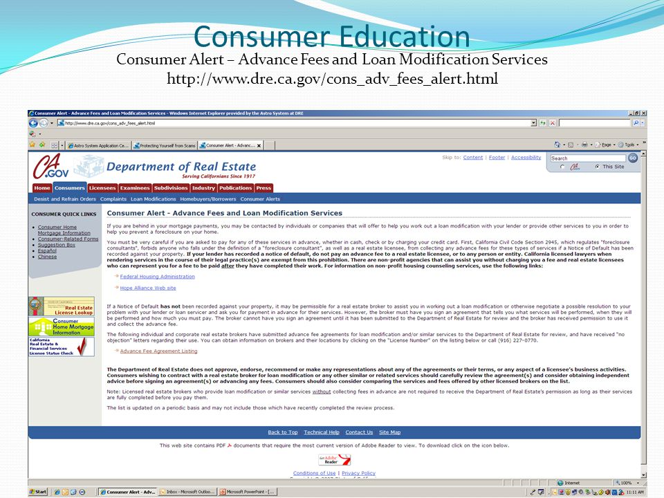 Consumer Education Consumer Alert – Advance Fees and Loan Modification Services http://www.dre.ca.gov/cons_adv_fees_alert.html