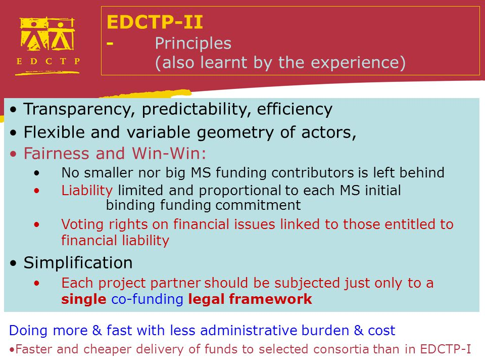 EDCTP-II -Principles (also learnt by the experience) Transparency, predictability, efficiency Flexible and variable geometry of actors, Fairness and W