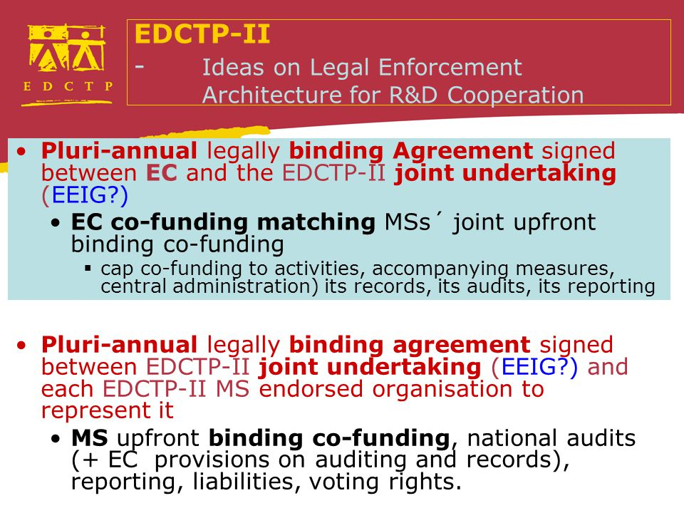 EDCTP-II - Ideas on Legal Enforcement Architecture for R&D Cooperation Pluri-annual legally binding agreement signed between EDCTP-II joint undertakin