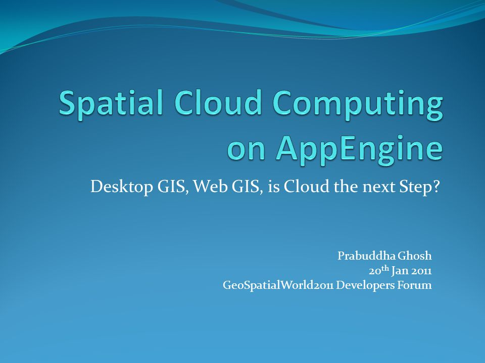 Desktop GIS, Web GIS, is Cloud the next Step.