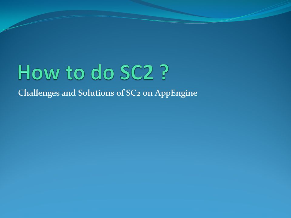 Challenges and Solutions of SC2 on AppEngine