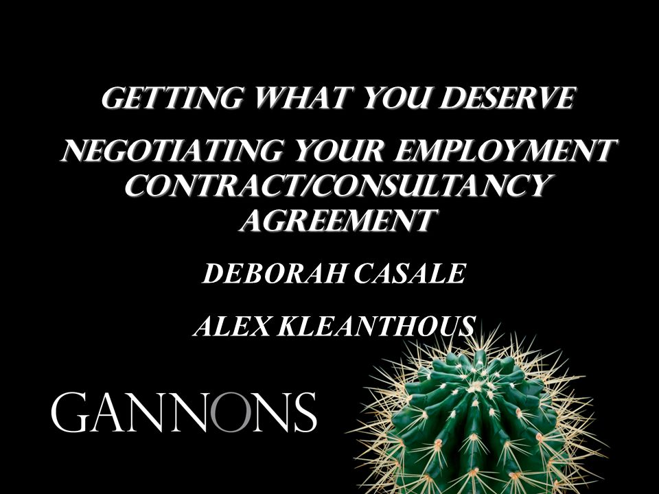 getting what you deserve Negotiating your employment contract/consultancy agreement DEBORAH CASALE ALEX KLEANTHOUS