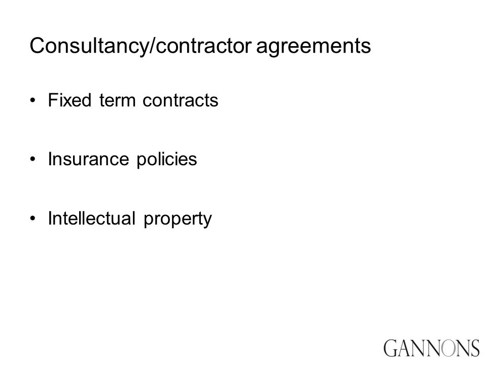 Consultancy/contractor agreements Fixed term contracts Insurance policies Intellectual property