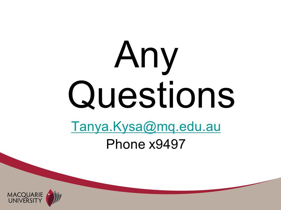 Any Questions Tanya.Kysa@mq.edu.au Phone x9497